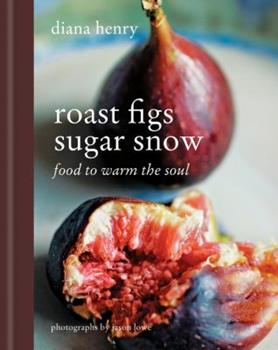 Roast Figs, Sugar Snow: Food to Warm the Soul 1845335244 Book Cover