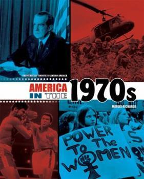 America in the 1970s - Book #8 of the Decades of Twentieth-Century America