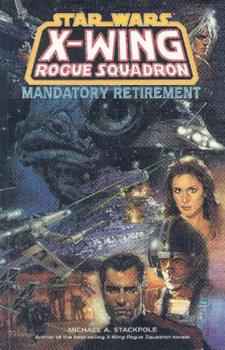 Mandatory Retirement (Star Wars: X-Wing Rogue Squadron, Volume 9) - Book  of the Star Wars Universe