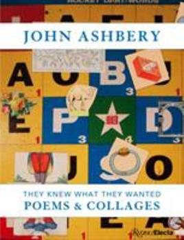 John Ashbery: They Knew What They Wanted: Collages and Poems 0847860566 Book Cover