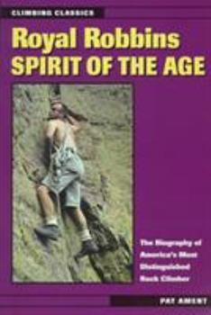 Royal Robbins: Spirit of the Age (Climbing Classics) 0811729133 Book Cover