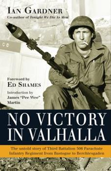 No Victory in Valhalla: The untold story of Third Battalion 506 Parachute Infantry Regiment from Bastogne to Berchtesgaden 1472801334 Book Cover