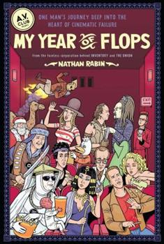 My Year of Flops: The A.V. Club Presents One Man's Journey Deep into the Heart of Cinematic Failure 1439153124 Book Cover