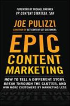 Hardcover Epic Content Marketing: How to Tell a Different Story, Break Through the Clutter, and Win More Customers by Marketing Less Book