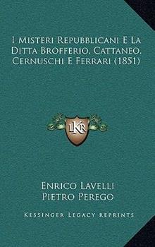 Hardcover I Misteri Repubblicani E La Ditta Brofferio, Cattaneo, Cernuschi E Ferrari (1851) Book