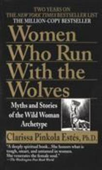 Women Who Run With the Wolves: Myths and Stories of the Wild Woman Archetype 0345396812 Book Cover