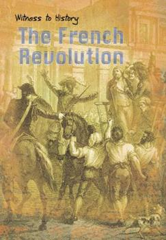 The French Revolution (Witness to History) 1403436371 Book Cover