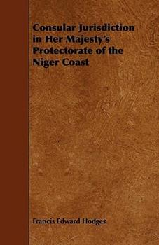 Paperback Consular Jurisdiction in Her Majesty's Protectorate of the Niger Coast Book