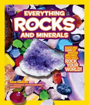 Everything Rocks and Minerals: Dazzling gems of photos and info that will rock your world - Book  of the National Geographic Kids Everything