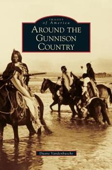 Around the Gunnison Country - Book  of the Images of America: Colorado