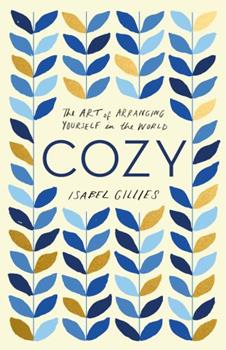 Cozy: The Art of Arranging Yourself in the World 0062654152 Book Cover
