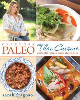 Paperback Everyday Paleo: Thai Cuisine: Authentic Recipes Made Gluten-Free Book