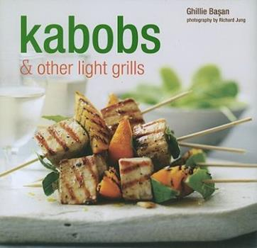Kebabs & Other Light Grills. Ghillie Basan 1845979745 Book Cover