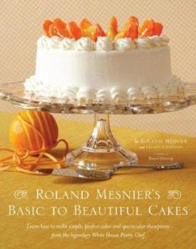 Roland Mesnier's Basic to Beautiful Cakes 0743287894 Book Cover