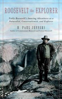 Roosevelt the Explorer: T.R.'s Amazing Adventures as a Naturalist, Conservationist, and Explorer 1589799410 Book Cover