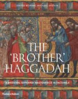 Hardcover The Brother Haggadah : A Medieval Sephardi Masterpiece in Facsimile Book