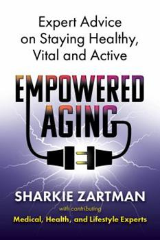 Paperback Empowered Aging: Expert Advice on Staying Healthy, Vital and Active Book
