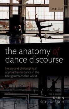 Hardcover The Anatomy of Dance Discourse: Literary and Philosophical Approaches to Dance in the Later Graeco-Roman World Book