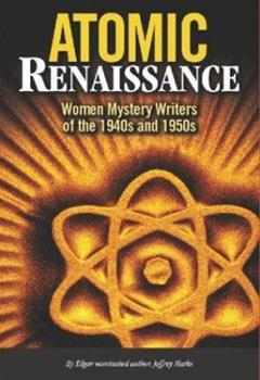 Hardcover Atomic Renaissance : Women Mystery Writers of the 1940s and 1950s Book