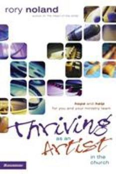 Thriving as an Artist in the Church: Hope and Help for You and Your Ministry Team (Willow Creek Resources) 0310257328 Book Cover