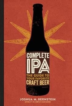 Complete IPA: The Guide to Your Favorite Craft Beer 1454920726 Book Cover