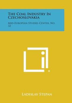 Paperback The Coal Industry in Czechoslovakia : Mid-European Studies Center, No. 32 Book
