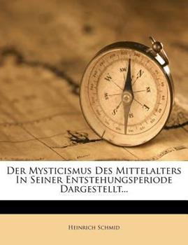 Paperback Der Mysticismus des Mittelalters in Seiner Entstehungsperiode Dargestellt... Book