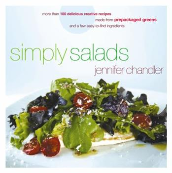 Simply Salads: More than 100 Creative Recipes You Can Make in Minutes from Prepackaged Greens 1401603203 Book Cover