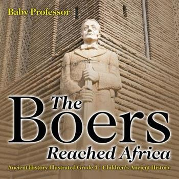 Paperback The Boers Reached Africa - Ancient History Illustrated Grade 4 - Children's Ancient History Book