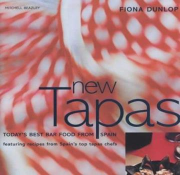 New Tapas: Today's Best Bar Food from Spain, Featuring Recipes by Spain's Top Tapas Chefs 1840005785 Book Cover