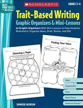 Trait-Based Writing Graphic Organizers & Mini-Lessons: 20 Graphic Organizers With Mini-Lessons to Help Students Brainstorm, Organize Ideas, Draft, Revise, and Edit 0439572932 Book Cover