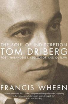 The Soul of Indiscretion: Tom Driberg - Poet, Philanderer, Legislator and Outlaw 1841155756 Book Cover
