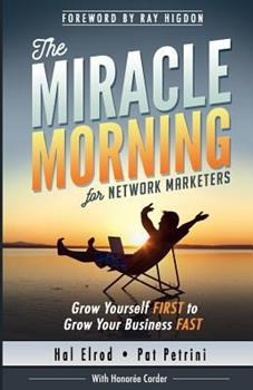 The Miracle Morning for Network Marketers: Grow Yourself FIRST to Grow Your Business Fast 1942589042 Book Cover
