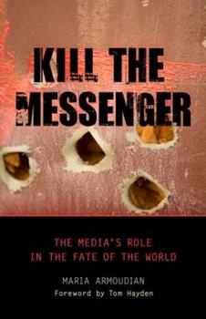 Hardcover Kill the Messenger: The Media's Role in the Fate of the World Book