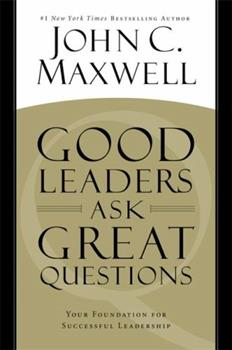 Good Leaders Ask Great Questions: Your Foundation for Successful Leadership 1455548073 Book Cover