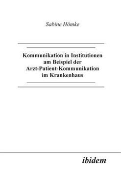 Paperback Kommunikation in Institutionen am Beispiel der Arzt-Patient-Kommunikation im Krankenhaus [German] Book