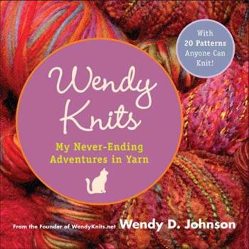 Wendy Knits: My Never-Ending Adventures in Yarn 0452287324 Book Cover