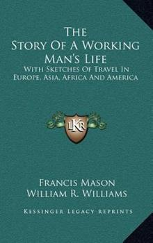 Hardcover The Story of a Working Man's Life : With Sketches of Travel in Europe, Asia, Africa and America Book