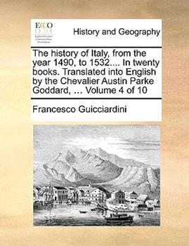 Paperback The History of Italy, from the Year 1490, to 1532 in Twenty Books Translated into English by the Chevalier Austin Parke Goddard Book