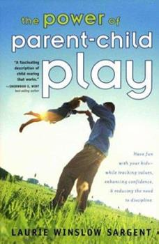 The Power of Parent-Child Play: Fitting Fun into Your Family and Why It's So .... 157921794X Book Cover