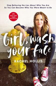 Hardcover Girl, Wash Your Face : Stop Believing the Lies about Who You Are So You Can Become Who You Were Meant to Be Book