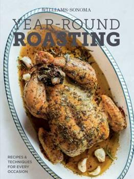 Year-Round Roasting (Williams-Sonoma): Recipes & Techniques for Every Occasion 1616288272 Book Cover