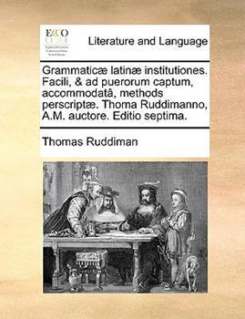 Paperback Grammatic? Latin? Institutiones Facili, and Ad Puerorum Captum, Accommodat?, Methods Perscript? Thoma Ruddimanno, a M Auctore Editio Septima Book