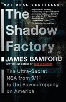 The Shadow Factory: The Ultra-Secret NSA from 9/11 to the Eavesdropping on America 0385521324 Book Cover