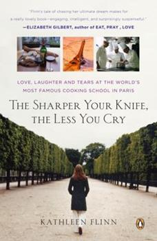 The Sharper Your Knife, the Less You Cry: Love, Laughter, and Tears at the World's Most Famous Cooking School 0143114131 Book Cover