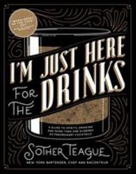 Hardcover I'm Just Here for the Drinks: A Guide to Spirits, Drinking and More Than 100 Extraordinary Cocktails Book