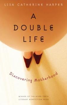 A Double Life: Discovering Motherhood 0803235089 Book Cover