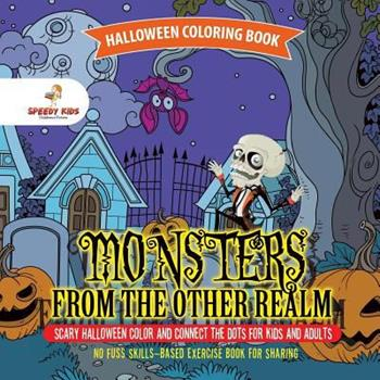 Paperback Halloween Coloring Book. Monsters from the Other Realm. Scary Halloween Color and Connect the Dots for Kids and Adults. No Fuss Skills-Based Exercise Book