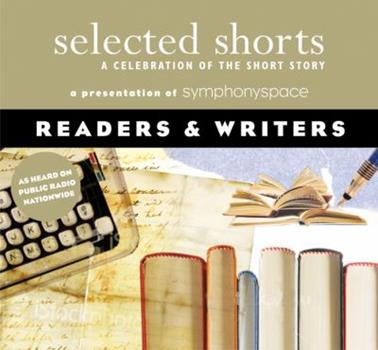 Selected Shorts: Readers & Writers (Selected Shorts: A Celebration of the Short Story) 1934033081 Book Cover