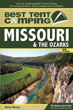 Best Tent Camping: Missouri and the Ozarks: Your Car-Camping Guide to Scenic Beauty, the Sounds of Nature, and an Escape from Civilization 089732644X Book Cover